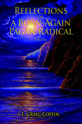 Reflections of a Born-Again Pagan Radical (Paperback)