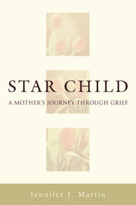 Star Child: A Mother's Journey Through Grief (Paperback)
