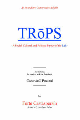 Trops: A Social, Cultural, and Political Parody of the Left (Paperback)