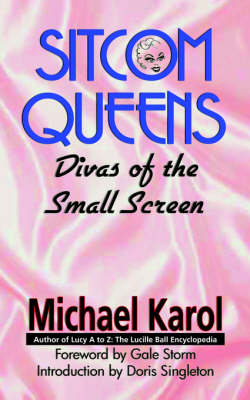 Sitcom Queens: Divas of the Small Screen (Paperback)