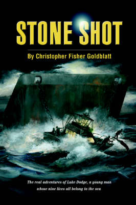 Stone Shot: The Real Adventures of Luke Dodge, a Young Man Whose Nine Lives All Belong to the Sea (Paperback)