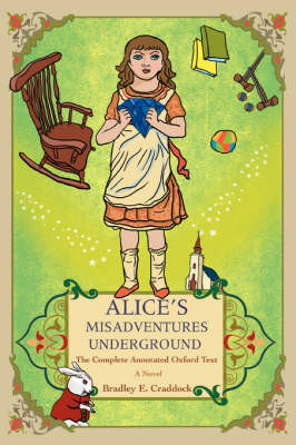 Alice's Misadventures Underground: The Complete Annotated Oxford Text (Paperback)