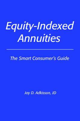 Equity-Indexed Annuities: The Smart Consumer's Guide (Paperback)