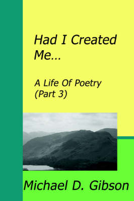 Had I Created Me...: A Life Of Poetry (Part 3) (Paperback)