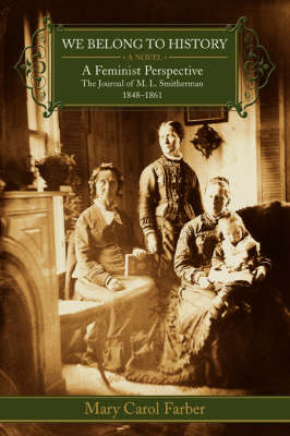 We Belong To History: A Feminist Perspective The Journal of M.L. Smitherman 1848-1861 (Paperback)