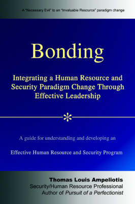 Bonding: Integrating a Human Resource and Security Paradigm Change Through Effective Leadership (Paperback)