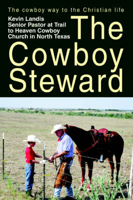 The Cowboy Steward: The Cowboy Way to the Christian Life (Paperback)