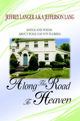 Along the Road to Heaven: Songs and Poems about Polk County Florida (Paperback)