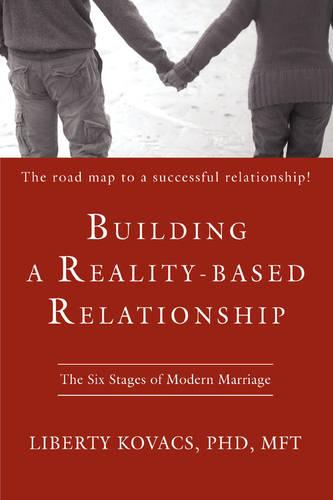 Building a Reality-Based Relationship: The Six Stages of Modern Marriage (Paperback)