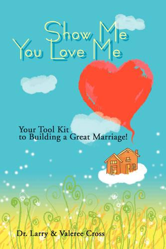 Show Me You Love Me: Your Tool Kit to Building a Great Marriage! (Paperback)