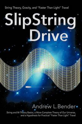 SlipString Drive: String Theory, Gravity, and Faster Than Light Travel (Paperback)