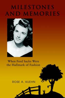 Milestones and Memories: When Feed Sacks Were the Hallmark of Fashion (Paperback)