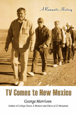 TV Comes to New Mexico: A Romantic History (Paperback)