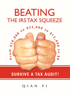 Beating the IRS Tax Squeeze: From $78,000 to $32,000 to $12,000 to $0 (Paperback)