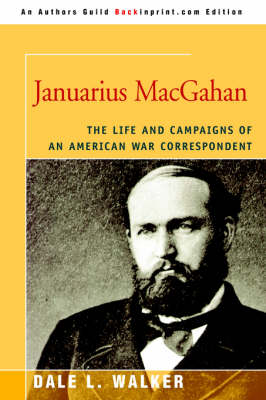 Januarius Macgahan: The Life and Campaigns of an American War Correspondent (Paperback)