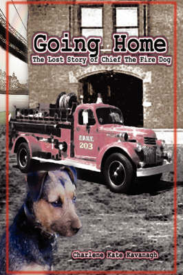 Going Home: The Lost Story of Chief the Fire Dog (Paperback)