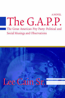 The G.A.P.P.: The Great American Pity Party: Political and Social Musings and Observations (Paperback)