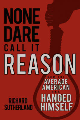 None Dare Call It Reason: How the Average American Has Hanged Himself (Paperback)