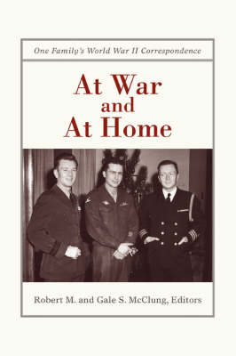 At War and at Home: One Family's World War II Correspondence (Paperback)