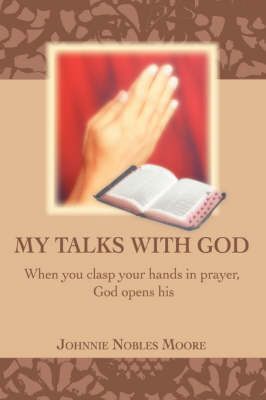 My Talks with God: When You Clasp Your Hands in Prayer, God Opens His (Paperback)