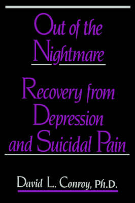 Out of the Nightmare: Recovery from Depression and Suicidal Pain (Paperback)