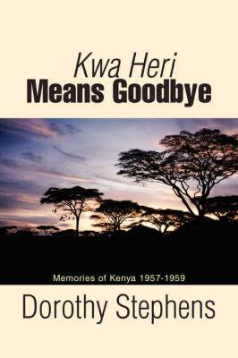 Kwa Heri Means Goodbye: Memories of Kenya 1957-1959 (Paperback)