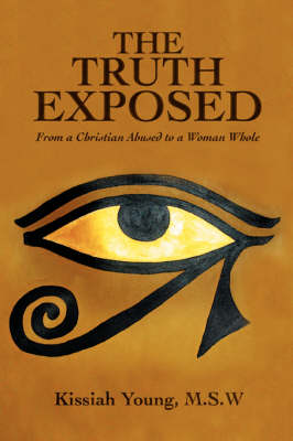 The Truth Exposed: From a Christian Abused to a Woman Whole (Paperback)