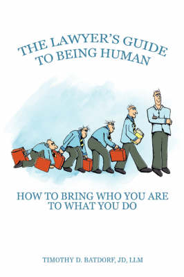 The Lawyer's Guide to Being Human: How to Bring Who You Are to What You Do (Paperback)
