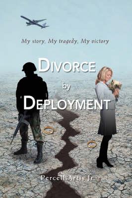 Divorce by Deployment: My story, My tragedy, My victory (Paperback)