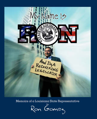 My Name Is Ron, and I'm a Recovering Legislator: Memoirs of a Louisiana State Representative (Paperback)