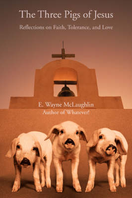 The Three Pigs of Jesus: Reflections on Faith, Tolerance, and Love (Paperback)
