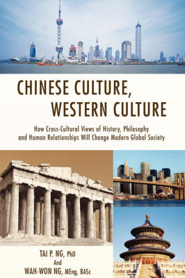 Chinese Culture, Western Culture: How Cross-Cultural Views of History, Philosophy and Human Relationships Will Change Modern Global Society (Paperback)