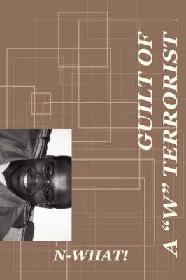 Guilt of A W Terrorist (Paperback)