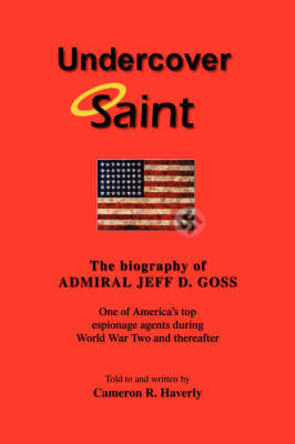 Undercover Saint: The Biography of Admiral Jeff D. Goss (Paperback)