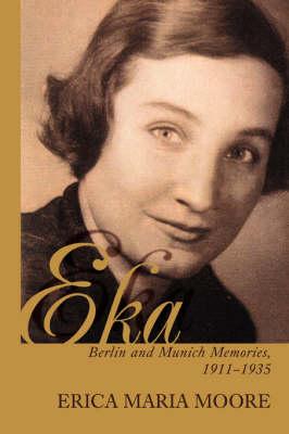 Eka: Berlin and Munich Memories 1911-1935 (Paperback)