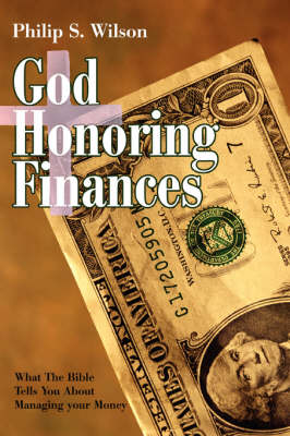 God Honoring Finances: What the Bible Tells You about Managing Your Money (Paperback)