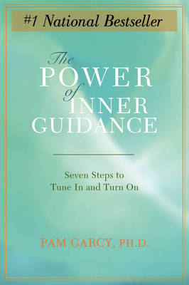 The Power of Inner Guidance: Seven Steps to Tune in and Turn on (Paperback)
