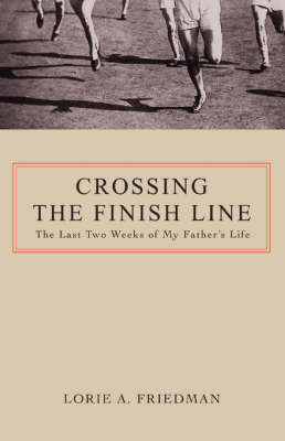 Crossing the Finish Line: The Last Two Weeks of My Father's Life (Paperback)