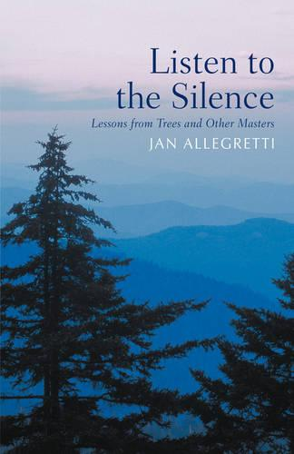 Listen to the Silence: Lessons from Trees and Other Masters (Paperback)