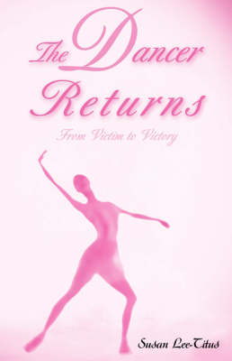 The Dancer Returns: From Victim to Victory (Paperback)