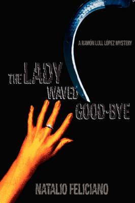 The Lady Waved Good-Bye: A Ramon Lull Lopez Mystery (Paperback)