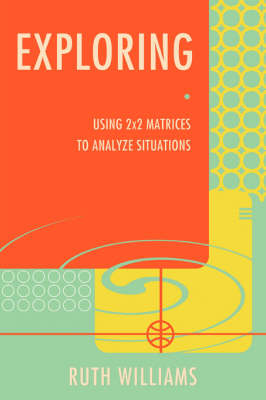 Exploring: Using 2x2 Matrices to Analyze Situations (Paperback)