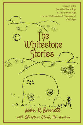 The Whitestone Stories: Seven Tales from the Stone Age to the Bronze Age for the Children (and Grown-Ups) of All Ages (Paperback)
