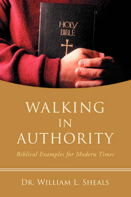 Walking in Authority: Biblical Examples for Modern Times (Paperback)