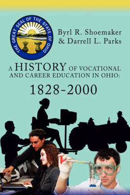 A History of Vocational and Career Education in Ohio: 1828-2000 (Paperback)
