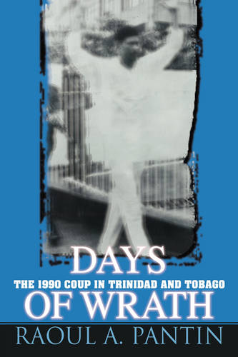 Days of Wrath: The 1990 Coup in Trinidad and Tobago (Paperback)