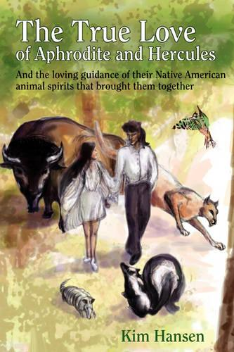 The True Love of Aphrodite and Hercules: And the Loving Guidance of Their Native American Animal Spirits That Brought Them Together (Paperback)