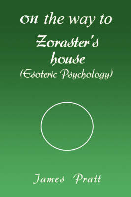 On the Way to Zoraster's House: (Esoteric Psychology) (Paperback)