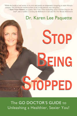 Stop Being Stopped: The Go Doctor's Guide to Unleashing a Healthier, Sexier You! (Paperback)