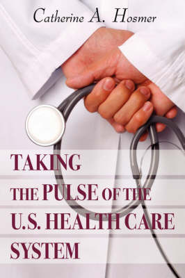 Taking the Pulse of the U.S. Health Care System (Paperback)